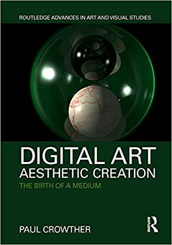 Digital Art, Aesthetic Creation: The Birth of a Medium (Routledge Advances in Art and Visual Studies)