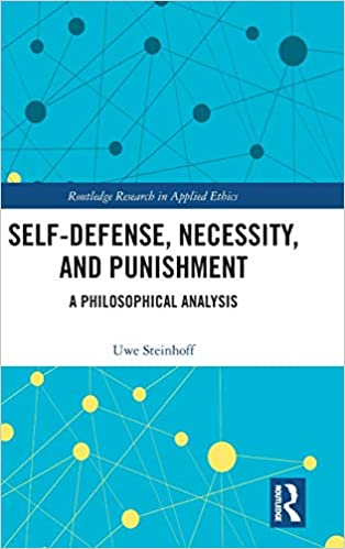 Self-Defense, Necessity, and Punishment A Philosophical Analysis (Routledge Research in Applied Ethics) [2019] - Original PDF