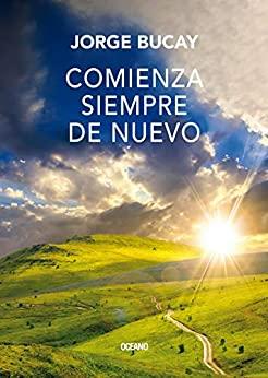 Comienza siempre de nuevo (Biblioteca Jorge Bucay) (Spanish Edition) - Epub + Converted pdf