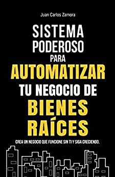 Sistema poderoso para automatizar tu negocio en Bienes Raíces: Crea un negocio que funcione sin ti y siga creciendo (Spanish Edition)  - Original PDF