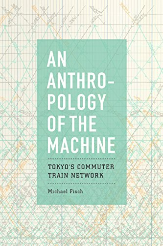 An Anthropology of the Machine: Tokyo's Commuter Train Network - Epub + Converted pdf