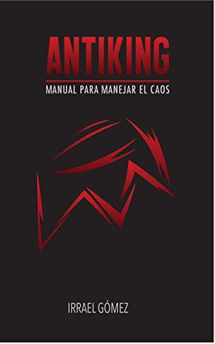 Antiking: Manual para enfrentar el caos. Irrael Gomez. Primera edición 2020 (Spanish Edition) - Epub + Converted pdf