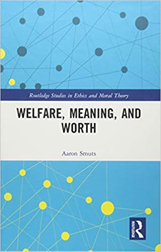 Welfare, Meaning, and Worth (Routledge Studies in Ethics and Moral Theory) - Original PDF
