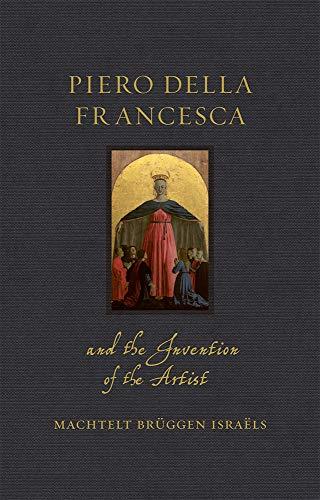 Piero della Francesca and the Invention of the Artist: (Renaissance Lives) - Original PDF