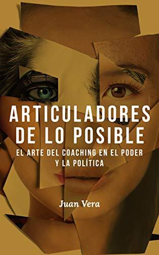 Articuladores de lo posible: El arte del coaching en el poder y la política (Spanish Edition) - Epub + Converted pdf