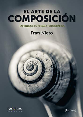 El arte de la composición Enriquece tu mirada fotográfica (FotoRuta nº 25) (Spanish Edition) - Epub + Converted pdf