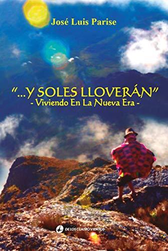 ...Y Soles Lloverán: ~ Viviendo en La Nueva Era ~ (Spanish Edition) - Epub + Converted pdf