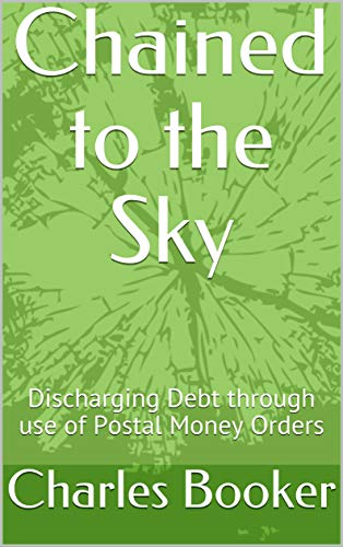 Chained to the Sky: Discharging Debt through use of Postal Money Orders - Epub + Converted pdf