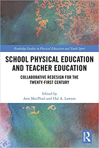 School Physical Education and Teacher Education: Collaborative Redesign for the 21st Century (Routledge Studies in Physical Education and Youth Sport) - Original PDF