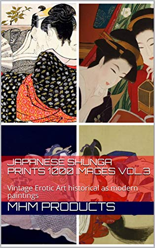 Japanese Shunga Prints 1000 images Vol.3: Vintage Erotic Art historical as modern paintings (Shunga Collections) - Epub + Converted pdf