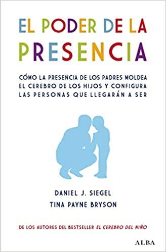 El poder de la presencia. Cómo la presencia de los padres moldea el cerebro de los hijos y configura las personas que llegarán a ser (Psicología) (Spanish Edition) - Epub + Converted pdf