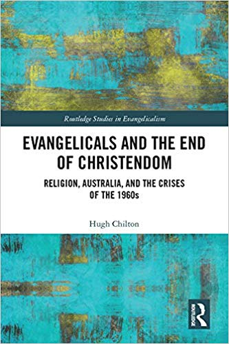 Evangelicals and the End of Christendom: Religion, Australia and the Crises of the 1960s (Routledge Studies in Evangelicalism)