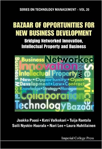 Bazaar of Opportunities for New Business Development Bridging Networked Innovation, Intellectual Property and Business (Technology Management) - Original PDF