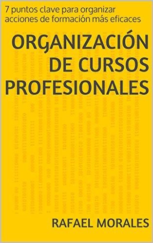 Organización de Cursos Profesionales: Siete puntos clave para organizar acciones de formación más eficaces (Spanish Edition) - Epub + Converted pdf