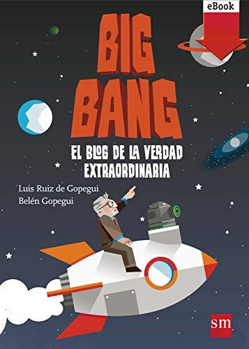 Big Bang: El blog de la verdad extraordinaria (Conocimiento Prescripción) (Spanish Edition) - Epub + Converted pdf