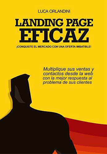LANDING PAGE EFICAZ - CONQUISTE EL MERCADO CON UNA OFERTA IMBATIBLE (Spanish Edition) - Epub + Converted pdf
