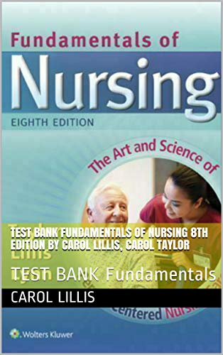 TEST BANK Fundamentals of Nursing : TEST BANK Fundamentals (8th Edition) - Epub + Converted pdf