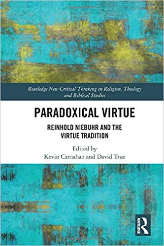 Paradoxical Virtue: Reinhold Niebuhr and the Virtue Tradition (Routledge New Critical Thinking in Religion, Theology and Biblical Studies)