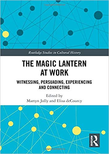 The Magic Lantern at Work: Witnessing, Persuading, Experiencing and Connecting (Routledge Studies in Cultural History) - Original PDF
