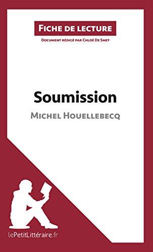 Soumission de Michel Houellebecq (Fiche de lecture): Résumé complet et analyse détaillée de l'oeuvre - Epub + Converted pdf