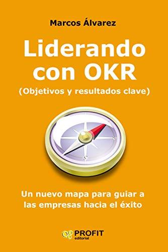 Liderando con OKR: Un nuevo mapa para guiar a las empresas hacia el éxito (Spanish Edition) - Epub + Converted pdf
