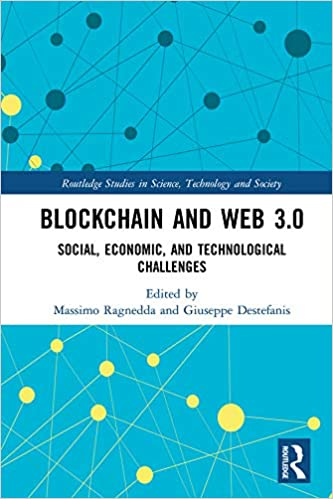 Blockchain and Web 3.0 Social, Economic, and Technological Challenges (Routledge Studies in Science, Technology and Society) [2019] - Original PDF