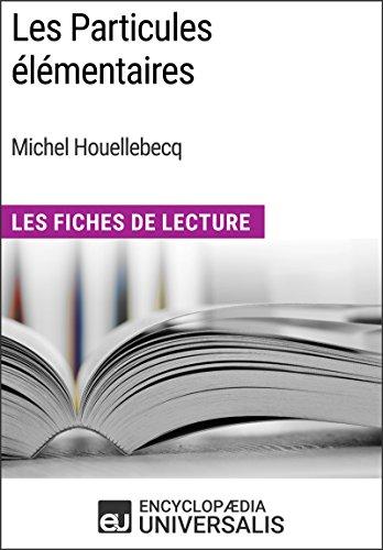 Les Particules élémentaires de Michel Houellebecq: Les Fiches de Lecture d'Universalis - Epub + Converted pdf