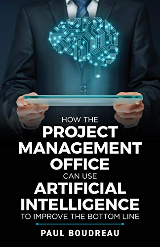 How the Project Management Office Can Use Artificial Intelligence To Improve The Bottom Line - Epub + Converted pdf