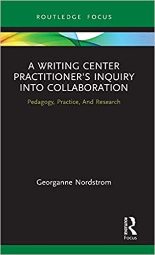 A Writing Center Practitioner's Inquiry into Collaboration: Pedagogy, Practice, And Research (Routledge Research in Writing Studies) - Original PDF