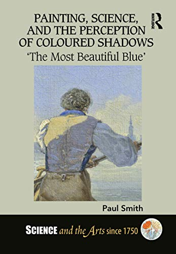 Painting, Science, and the Perception of Coloured Shadows: 'The Most Beautiful Blue' (Science and the Arts since 1750) - Original PDF