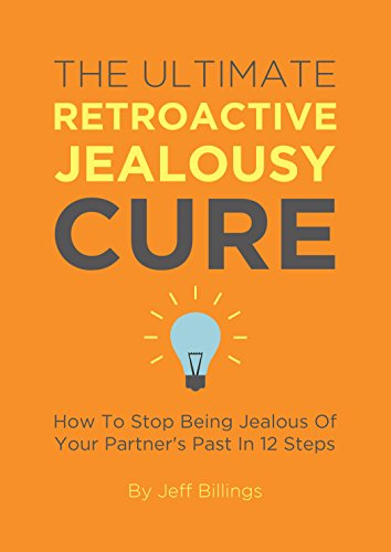 The Ultimate Retroactive Jealousy Cure: How To Stop Being Jealous Of Your Partner's Past In 12 Steps- Epub + Converted pdf
