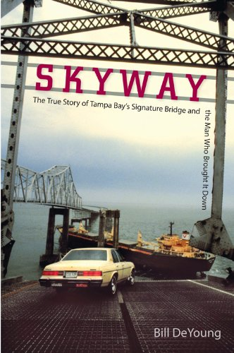 Skyway: The True Story of Tampa Bay's Signature Bridge and the Man Who Brought It Down - Epub + Converted pdf