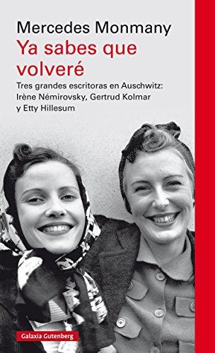 Ya sabes que volveré: Tres grandes escritoras asesinadas en Auschwitz: Irène Némirovsky, Gertrud Kolmar y Etty Hillesum (EBOOK) (Spanish Edition) - Epub + Converted pdf
