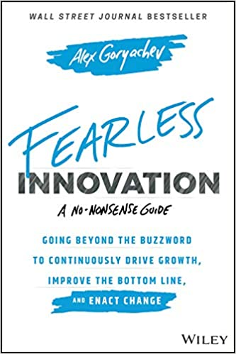 Fearless Innovation Going Beyond the Buzzword to Continuously Drive Growth, Improve the Bottom Line, and Enact Change [2020] - Original PDF