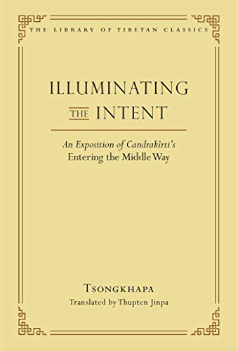 Illuminating the Intent: An Exposition of Candrakirti's Entering the Middle Way (Library of Tibetan Classics Book 19) - Epub + Converted pdf