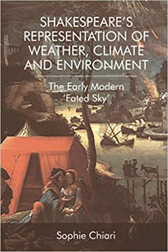 Shakespeare's Representation of Weather, Climate and Environment: The Early Modern 'Fated Sky - Original PDF