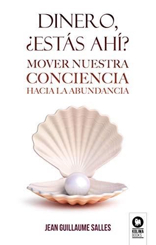 Dinero, ¿estás ahí?: Mover nuestra conciencia hacia la abundancia (Spanish Edition) - Epub + Converted pdf
