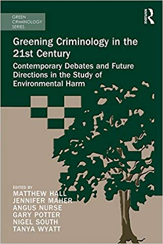 Greening Criminology in the 21st Century: Contemporary debates and future directions in the study of environmental harm - Original PDF