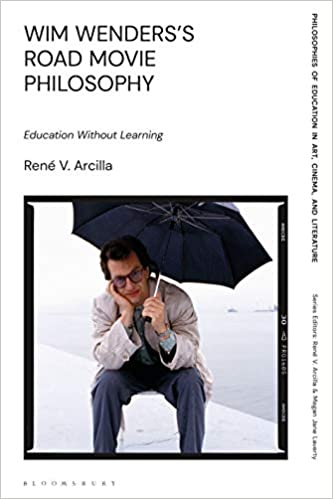Wim Wenders's Road Movie Philosophy:  Education Without Learning (Philosophies of Education in Art, Cinema, and Literature)[2020] - Original PDF