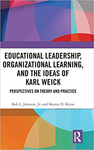 Educational Leadership, Organizational Learning, and the Ideas of Karl Weick:  Perspectives on Theory and Practice[2019] - Original PDF