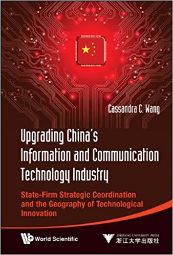 Upgrading China's Information and Communication Technology Industry:State-Firm Strategic Coordination and the Geography of Technological Innovation - Original PDF