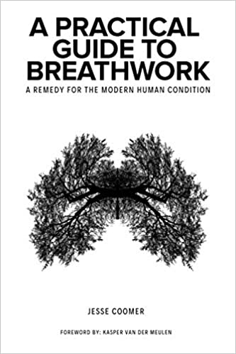 A Practical Guide to Breathwork: A Remedy for the Modern Human Condition - Original PDF