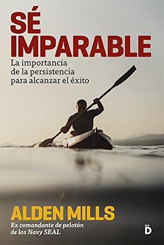 Sé imparable: La importancia de la persistencia para alcanzar el éxito (Crecimiento personal) (Spanish Edition) - Epub + Converted pdf