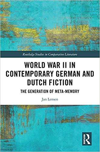 World War II in Contemporary German and Dutch Fiction: The Generation of Meta-Memory (Routledge Studies in Comparative Literature) - Original PDF