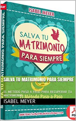 Follow the Author  ISABEL MEYER + Follow  SALVA TU MATRIMONIO PARA SIEMPRE: EL METODO PASO A PASO PARA RECUPERAR TU MATRIMONIO (RESTAURACION nº 1) (Spanish Edition) - Epub + Converted pdf