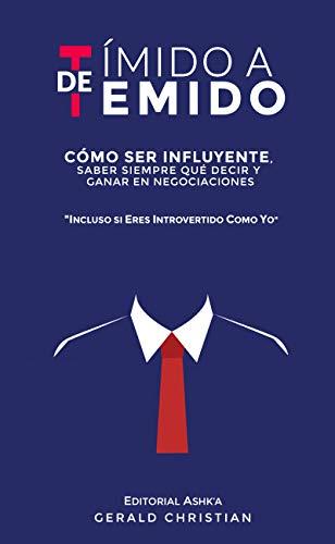 De tímido a temido: Cómo ser influyente, saber siempre qué decir y ganar en negociaciones... incluso si eres introvertido como yo (Spanish Edition) - Epub + Converted pdf