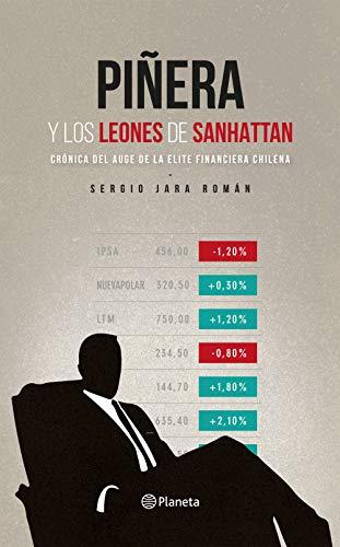 Piñera y los leones de Sanhattan Crónica del auge de la elite financiera chilena (Spanish Edition)  - Epub + Converted pdf