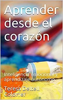 Aprender desde el corazón: Inteligencia emocional y aprendizaje autónomo para educación primaria (Spanish Edition) - Epub + Converted pdf