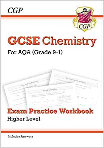 Grade 9-1 GCSE Chemistry: AQA Exam Practice Workbook (with answers) - Higher: perfect for home learning and 2021 assessments (CGP GCSE Chemistry 9-1 Revision) - Original PDF