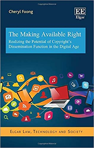 The Making Available Right: Realizing the Potential of Copyright's Dissemination Function in the Digital Age (Elgar Law, Technology and Society)